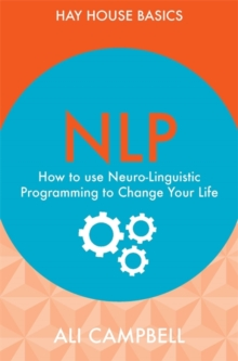 NLP : How to Use Neuro-Linguistic Programming to Change Your Life, Paperback