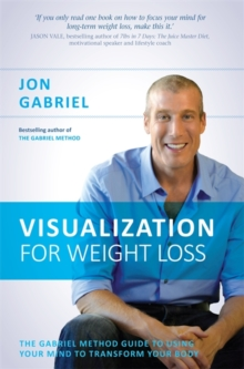 Visualization for Weight Loss : The Gabriel Method Guide to Using Your Mind to Transform Your Body, Paperback