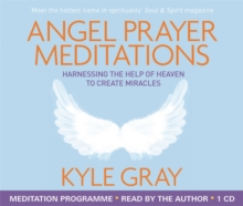 Angel Prayer Meditations : Harnessing the Help of Heaven to Create Miracles, CD-Audio Book