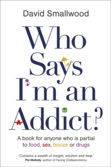 Who Says I'm an Addict? : A Book for Anyone Who is Partial to Food, Sex, Booze or Drugs, Paperback Book