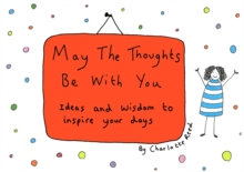 May the Thoughts be with You : Ideas and Wisdom to Inspire Your Days, Hardback