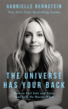 The Universe Has Your Back : How to Feel Safe and Trust Your Life No Matter What, Paperback Book