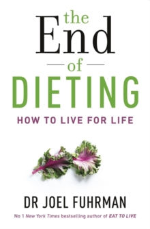 The End of Dieting : How to Live for Life, Paperback