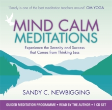 Mind Calm Meditations : Experience the Serenity and Success That Come from Thinking Less, CD-Audio