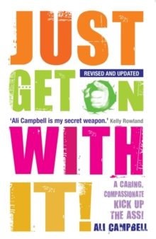 Just Get on with it! : A Caring, Compassionate Kick Up the Ass!, Paperback