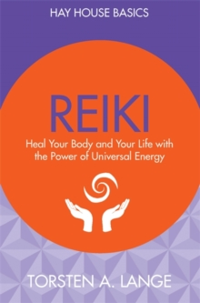 Reiki : Heal Your Body and Your Life with the Power of Universal Energy, Paperback