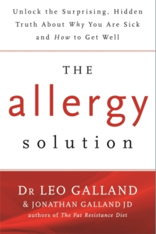 The Allergy Solution : Unlock the Surprising, Hidden Truth About Why You are Sick and How to Get Well, Paperback