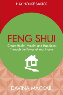 Feng Shui : Create Health, Wealth and Happiness Through the Power of Your Home, Paperback