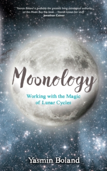 Moonology : Working with the Magic of Lunar Cycles, Paperback