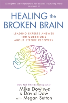 Healing the Broken Brain : Leading Experts Answer 100 Questions About Stroke Recovery, Paperback Book