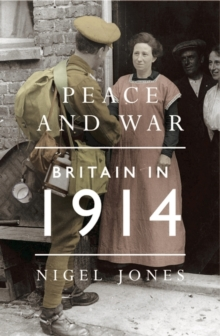 Peace and War: Britain in 1914, Hardback Book