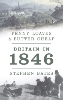 Penny Loaves and Butter Cheap: Britain in 1846, Hardback