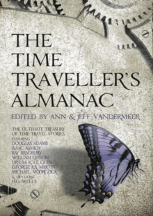 The Time Traveller's Almanac : The Ultimate Treasury of Time Travel Fiction - Brought to You from the Future, Hardback
