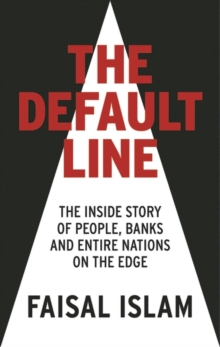 The Default Line : The Inside Story of People, Banks and Entire Nations on the Edge, Hardback Book
