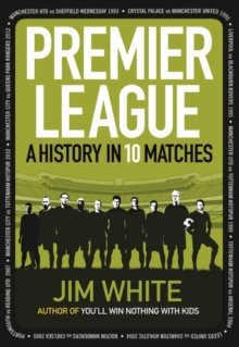 Premier League : A History in 10 Matches, Hardback