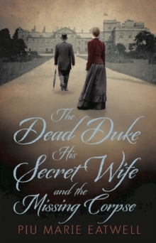 The Dead Duke, His Secret Wife and the Missing Corpse : An Extraordinary Edwardian Case of Deception and Intrigue, Hardback