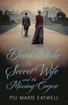 The Dead Duke, His Secret Wife and the Missing Corpse : An Extraordinary Edwardian Case of Deception and Intrigue, Paperback Book