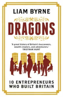 Dragons : Ten Entrepreneurs Who Built Britain, Hardback Book