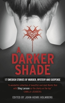 A Darker Shade : 17 Swedish Stories of Murder, Mystery and Suspense Including a Short Story by Stieg Larsson, Paperback