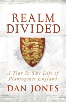 A Realm Divided : A Year in the Life of Plantagenet England, Hardback