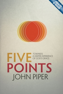 Five Points : Towards a Deeper Experience of God's Grace, Paperback / softback Book