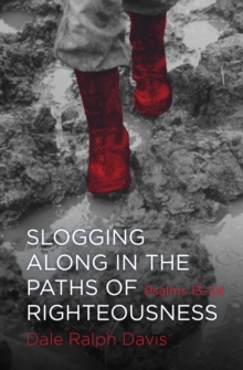 Slogging Along in the Paths of Righteousness : Psalm 13-24, Paperback / softback Book