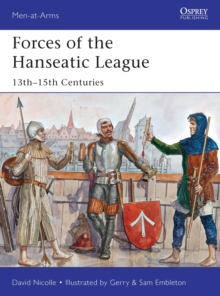 Forces of the Hanseatic League : 13th-15th Centuries, Paperback