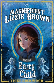 The Magnificent Lizzie Brown and the Fairy Child, Paperback Book