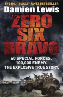 Zero Six Bravo : 60 Special Forces. 100,000 Enemy. The Explosive True Story, Paperback