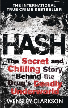 Hash : The Chilling Inside Story of the Secret Underworld Behind the World's Most Lucrative Drug, Paperback