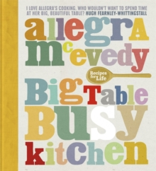 Big Table, Busy Kitchen : 200 Recipes for Life, Hardback