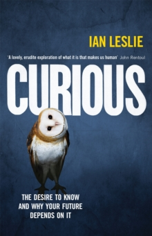 Curious : The Desire to Know and Why Your Future Depends on it, Paperback