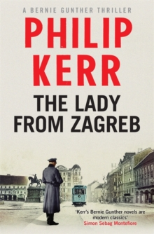 The Lady from Zagreb : Bernie Gunther Mystery  10, Hardback
