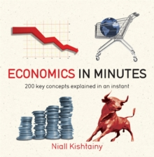 Economics in Minutes : 200 Key Concepts Explained in an Instant, Paperback Book