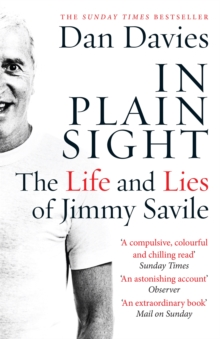In Plain Sight : The Life and Lies of Jimmy Savile, Paperback Book