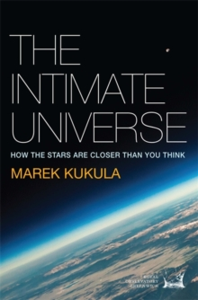 The Intimate Universe : How the Stars are Closer Than You Think, Hardback