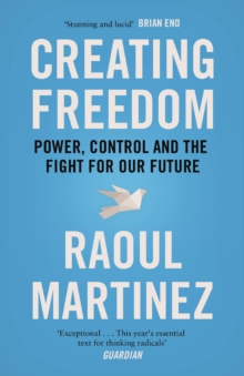 Creating Freedom : Power, Control and the Fight for Our Future, Paperback Book