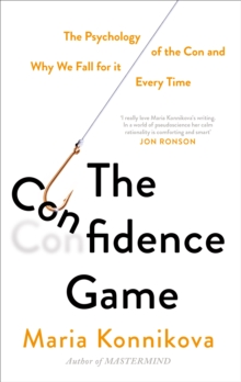 The Confidence Game : The Psychology of the Con and Why We Fall for it ... Every Time, Paperback