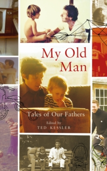My Old Man : Tales of Our Fathers, Hardback