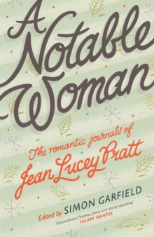 A Notable Woman : The Romantic Journals of Jean Lucey Pratt, Hardback