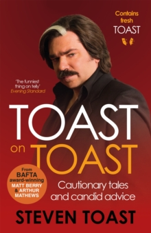 Toast on Toast : Cautionary Tales and Candid Advice, Paperback