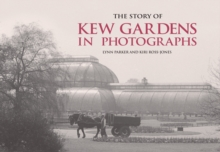 The Story of Kew Gardens in Photographs, Hardback