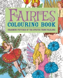 Fairies Colouring Book : Charming Pictures of the Sprites from Folklore, Paperback