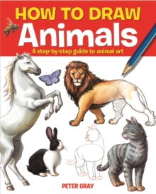 How to Draw Animals : A Step-by-step Guide to Animal Art, Paperback