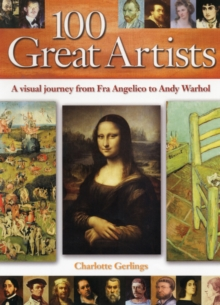 100 Great Artists : A Visual Journey from Fra Angelico to Andy Warhol, Hardback