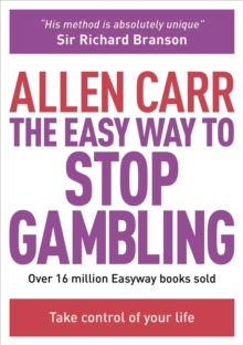 The Easy Way to Stop Gambling : Take Control of Your Life, Paperback