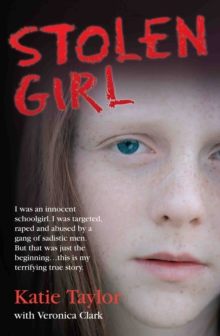 Stolen Girl : I Was an Innocent Schoolgirl. I Was Targeted, Raped and Abused by a Gang of Sadistic Men. But That Was Just the Beginning...This is My Terrifying True Story., Paperback