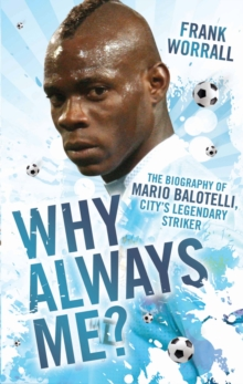 Why Always Me? : The Biography of Mario Balotelli, Hardback Book