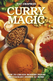 Curry Magic : How to Create Modern Indian Restaurant Dishes at Home., Paperback