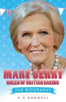 Mary Berry - Queen of British Baking : The Biography, Hardback Book